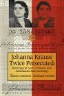 Johanna Krause Twice Persecuted: Surviving in Nazi Germany and Communist East Germany (Life Writing) Cover Image