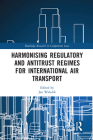 Harmonising Regulatory and Antitrust Regimes for International Air Transport Cover Image