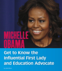 Michelle Obama: Get to Know the Influential First Lady and Education Advocate (People You Should Know) Cover Image
