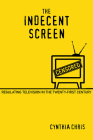 The Indecent Screen: Regulating Television in the Twenty-First Century Cover Image