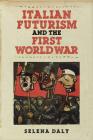 Italian Futurism and the First World War (Toronto Italian Studies) Cover Image