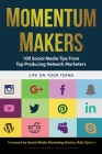 Momentum Makers: 100 Social Media Tips From Top Producing Network Marketers Cover Image