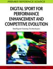 Digital Sport for Performance Enhancement and Competitive Evolution: Intelligent Gaming Technologies (Premier Reference Source) Cover Image
