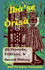Iba Se Orisa: Ifa Proverbs, Folktales, Sacred History And Prayer Cover Image