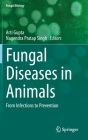Fungal Diseases in Animals: From Infections to Prevention (Fungal Biology) Cover Image