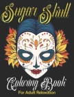 Sugar Skull Coloring Book for Adult Relaxation: Mindful Meditation & Relaxing 60 Colouring Pages for Grown Ups, Women & Men-Day of The Dead(Dia de Los Cover Image