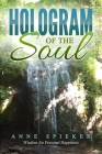 Hologram of the Soul: Wisdom for Personal Happiness Cover Image