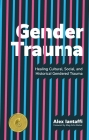 Gender Trauma: Healing Cultural, Social, and Historical Gendered Trauma Cover Image