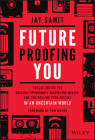 Future-Proofing You: Twelve Truths for Creating Opportunity, Maximizing Wealth, and Controlling Your Destiny in an Uncertain World Cover Image