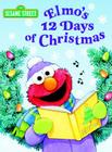 Elmo's 12 Days of Christmas (Sesame Street) (Big Bird's Favorites Board Books) Cover Image