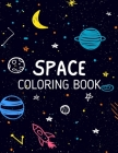 SPACE Coloring Book: Rocket & Space Activity Book for Kids Ages 4-12 +31 Fun And Educational Astronomy Facts Filled with Planets, Astronaut Cover Image