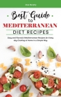Best Guide to Mediterranean Diet Recipes: Easy and Flavorful Mediterranean Recipes for Every day Cooking at Home in a Simple Way Cover Image