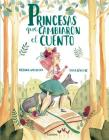 Princesas que cambiaron el cuento / Princesses that Changed the Fairy Tale Cover Image