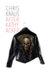 After Kathy Acker: A Literary Biography Cover Image
