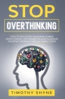 Stop Overthinking: How to Declutter Your Mind to Beat Overthinking. Stop Worrying and Eliminate Negative Thinking Through Simple Steps Cover Image