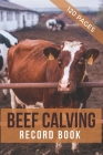 Beef Calving Record Book: Record Book to Track your Calves / Beef Calving Log Book, Essential For Farmer & Rancher - Log The Calf, Cow, Sire IDs Cover Image