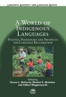 A World of Indigenous Languages: Politics, Pedagogies and Prospects for Language (Linguistic Diversity and Language Rights #17) Cover Image