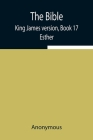 The Bible, King James version, Book 17; Esther Cover Image
