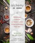 Alchemy of Herbs: Transform Everyday Ingredients into Foods and Remedies That Heal Cover Image