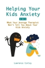 Helping Your Kids Anxiety 2 In 1: What Your Average Therapist Won't Tell You About Your Kids Anxiety Cover Image