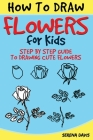 How to Draw Flowers for Kids: Step by Step Guide to Drawing Cute Flowers Cover Image