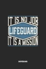 Lifeguard Notebook - It Is No Job, It Is A Mission: Blank Composition Notebook to Take Notes at Work. Plain white Pages. Bullet Point Diary, To-Do-Lis Cover Image