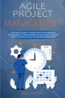 Agile Project Management: The Complete Guide to the Methodology That Increases the Efficiency of the Development of a Lean Startup through Sprin Cover Image