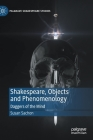 Shakespeare, Objects and Phenomenology: Daggers of the Mind (Palgrave Shakespeare Studies) Cover Image