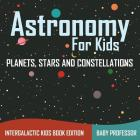 Astronomy For Kids: Planets, Stars and Constellations - Intergalactic Kids Book Edition Cover Image