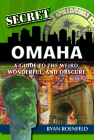 Secret Omaha: A Guide to the Weird, Wonderful, and Obscure Cover Image