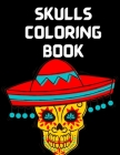 Skulls Coloring Book: Coloring Pages for Adult Relaxation With Beautiful Skull Designs - Amazing Big Skulls illustrations to color for Adult Cover Image