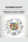 Peak Brain Plasticity: Remember What You Want To Remember And Forget What You Can'T Forget: Peak Of My Productivity Cover Image