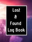 Lost & Found Log Book: Lost Property Template - Record All Items And Money Found - Handy Tracker To Keep Track - Large 8,5