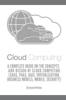 Cloud Computing: A Complete Guide on the Concepts and Design Of Cloud Computing (SaaS, PaaS, IaaS, Virtualization, Business Models, Mob Cover Image