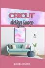 Cricut Design Space: A Beginner's Guide & Cricut Design Space: Advanced Tips and Tricks Cover Image