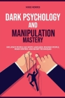 Dark Psychology and Manipulation Mastery: Influence People, NLP, Body Language, Reading People, Mind Control and Secret Technique Cover Image