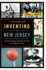 A History of Inventing in New Jersey: From Thomas Edison to the Ice Cream Cone Cover Image