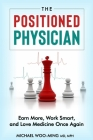 The Positioned Physician [Updated Edition]: Earn More, Work Smart, and Love Medicine Again Cover Image