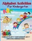 Alphabet Activities For Kindergarten: Kindergarten and 1st Grade Workbook Age 5-7 Homeschool Kindergarteners Cover Image