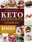 Keto Dessert Cookbook: 1000 Quick, Easy and Delicious Recipes to Burn Fat, Lower Cholesterol, and Boost Energy Cover Image
