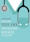Starting Your Own Nurse Practitioner Business: Step by step guide Cover Image