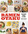 Ramen Otaku: Mastering Ramen at Home Cover Image