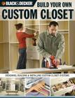 Black & Decker Build Your Own Custom Closet: Designing, Building & Installing Custom Closet Systems Cover Image