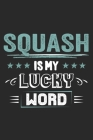 Squash Is My Lucky Word: Funny Cool Squash Journal - Notebook - Workbook - Diary - Planner-6x9 - 120 Dot Grid Pages - Cute Gift For Squash Play Cover Image