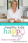 Healthy Kids, Happy Moms: 7 Steps to Heal and Prevent Common Childhood Illnesses Cover Image