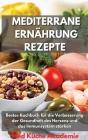Mediterrane Ernährung Rezepte: Bestes Kochbuch für die Verbesserung der Gesundheit des Herzens und das Immunsystem stärken Mediterranean Diet Recipes Cover Image