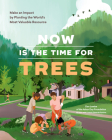 Now Is the Time for Trees: Make an Impact by Planting the Earth's Most Valuable Resource Cover Image