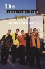 The Backstreet Boys Quiz: Are You A Super Fan?: Things You Probably Didn't Know About The Backstreet Boys Cover Image