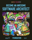 Become an Awesome Software Architect: Book 1: Foundation 2019 Cover Image