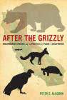 After the Grizzly: Endangered Species and the Politics of Place in California Cover Image